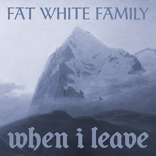 When I Leave by Fat White Family