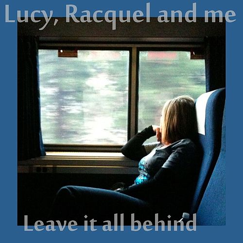 Leave it all behind (Remastered) by Racquel and Me Lucy