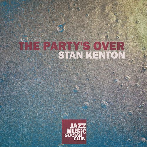 The Party's Over by Stan Kenton