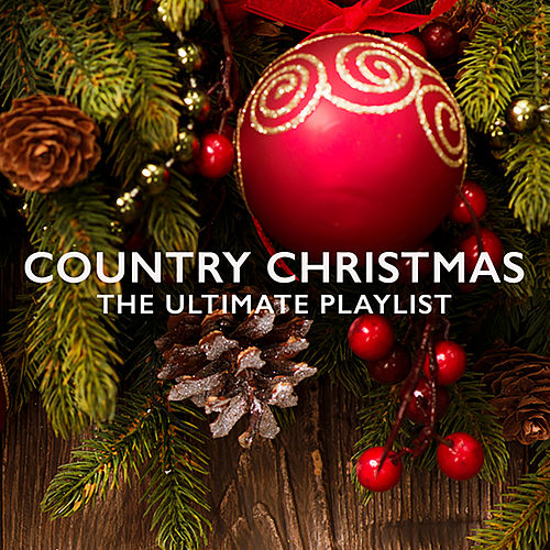 Country Christmas: The Ultimate Playlist by Various Artists