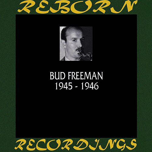 1945-1946 (HD Remastered) by Bud Freeman