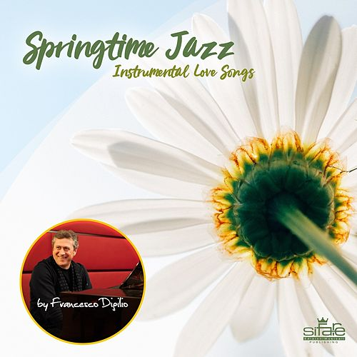 Springtime Jazz (Instrumental Love Songs) (Piano Version) by Francesco Digilio