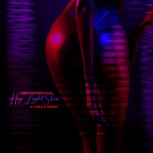 Hey LightSkin (feat. Yella Beezy) by Light Skin Keisha