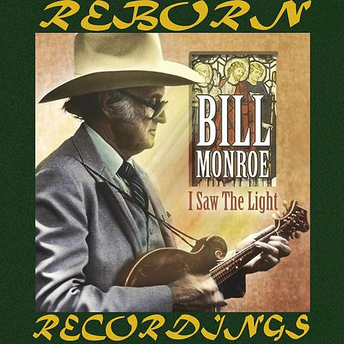 I Saw the Light (HD Remastered) by Bill Monroe