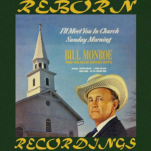 I'll Meet You in Church Sunday Morning (HD Remastered) by Bill Monroe