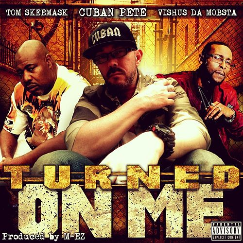 Turned on Me by Cuban Pete