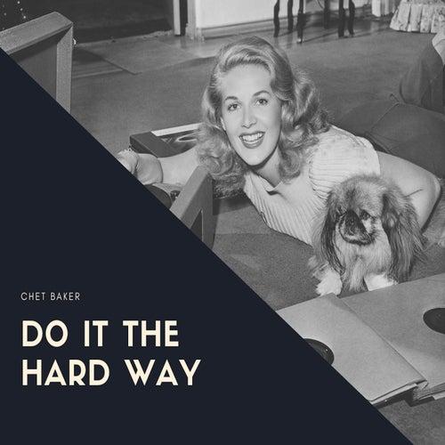 Do It the Hard Way de Chet Baker