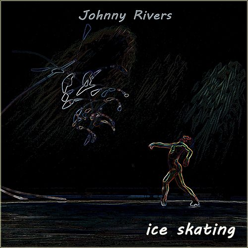 Ice Skating by Johnny Rivers
