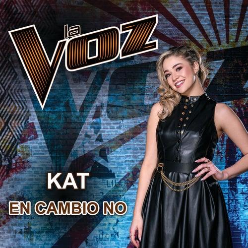 En Cambio No (La Voz US) by Kat