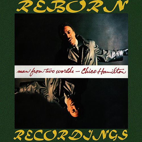 Man from Two Worlds (HD Remastered) by Chico Hamilton