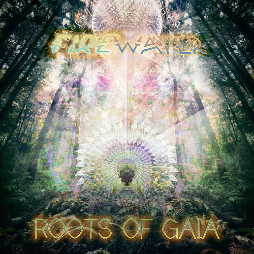 Roots of Gaia von Firewater