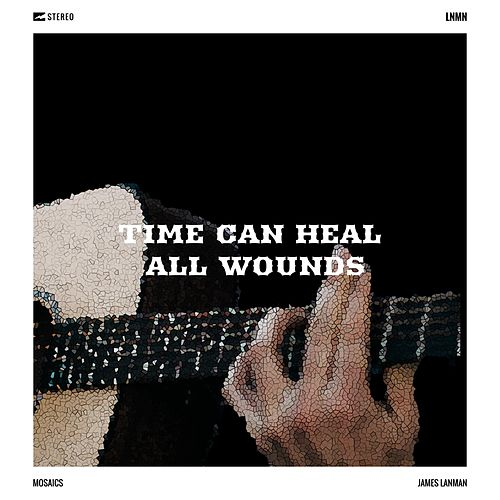 Time Can Heal All Wounds by James Lanman