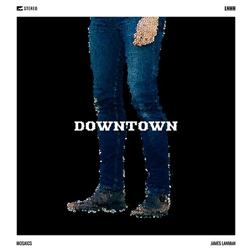 Downtown by James Lanman