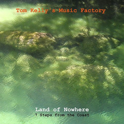 Land of Nowhere / 7 Steps from the Coast by Tom Kelly's Music Factory
