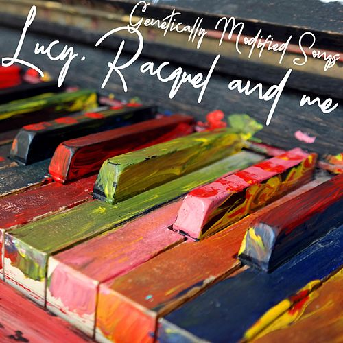 Genetically Modified Songs (Reimagined) by Racquel and Me Lucy