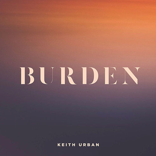 Burden by Keith Urban