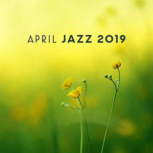 April Jazz 2019 – Instrumental Music for Relaxation, Sleep, Rest, Lazy Time, Jazz Lounge 2019 by Relaxing Piano Music Relaxing Piano Music Consort