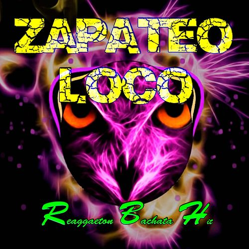 Zapateo Loco (Guaracha,Aleteo.Zapateo) by Reggaeton Bachata Hit