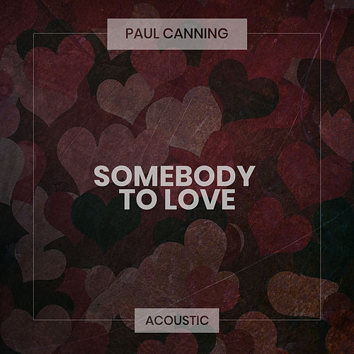 Somebody To Love (Acoustic) de Paul Canning