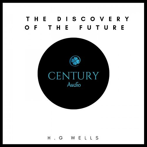 The Discovery of the Future von H.G. Wells