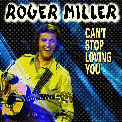 Can't Stop Loving You (26 Tracks) van Roger Miller