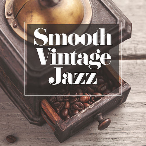 Smooth Vintage Jazz - Stylish Jazz Compositions in Old Good Style by Vintage Cafe
