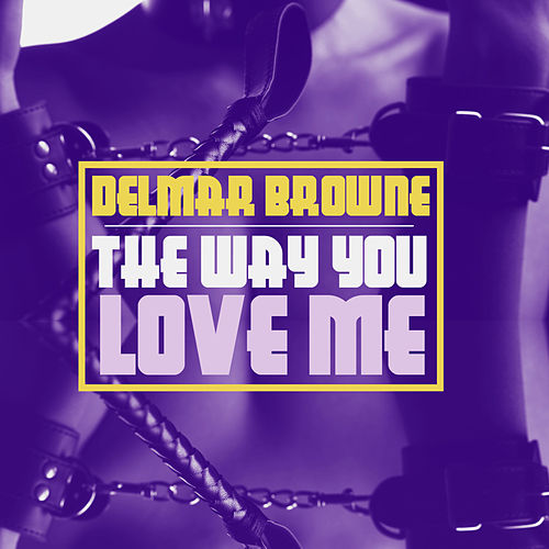 The Way You Love Me by Delmar Browne