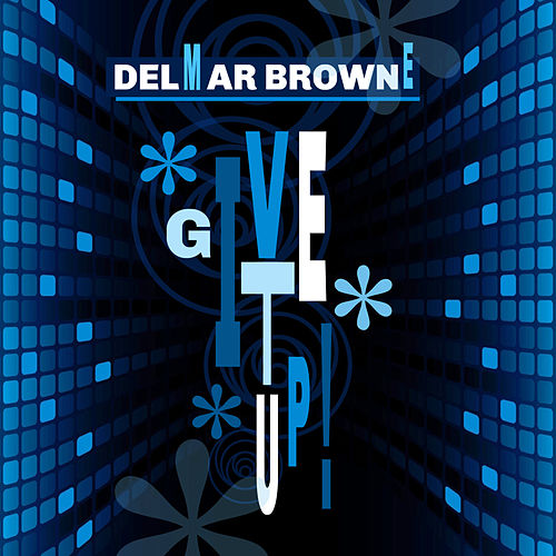Give It Up by Delmar Browne