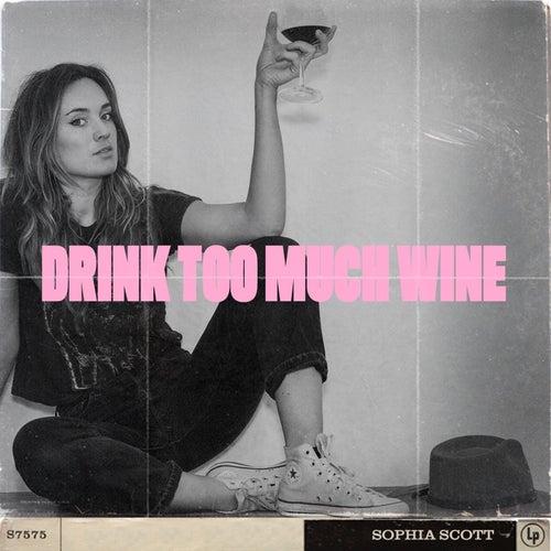 Drink Too Much Wine by Sophia Scott