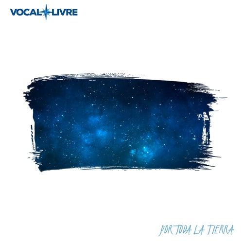Por Toda la Tierra by Vocal Livre