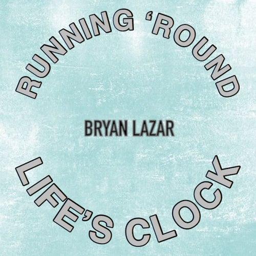 Running 'Round Life's Clock by Bryan Lazar