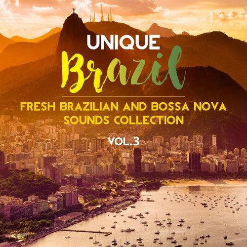 Unique Brazil: Fresh Brazilian and Bossa Nova Sounds Collection Vol. 3 von Various Artists