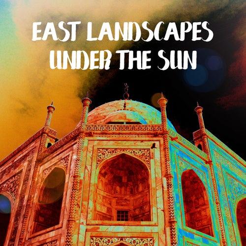 East Landscapes Under the Sun von Various Artists