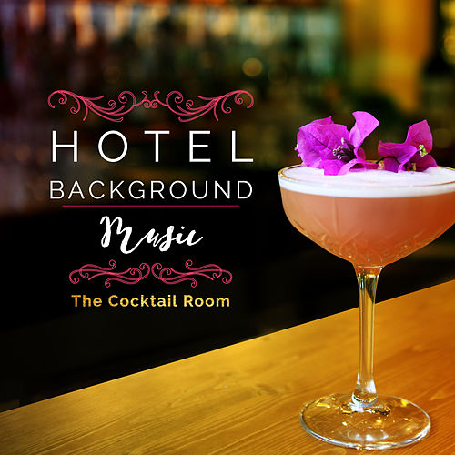 Hotel Background Music: The Cocktail Room von Various Artists