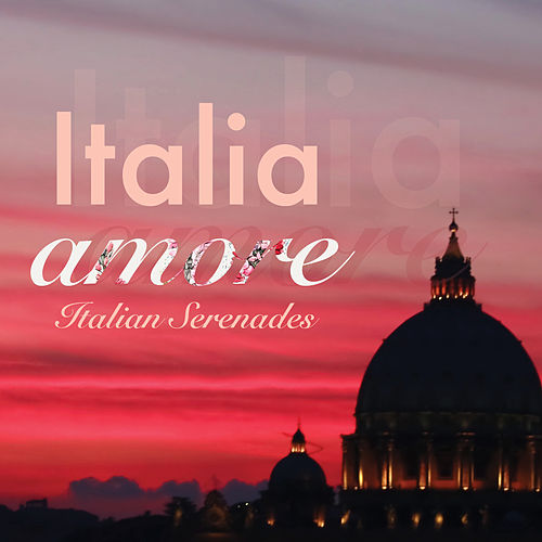 Italia Amore: Italian Serenades de Various Artists