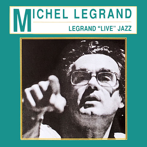 Legrand 'Live' Jazz de Michel Legrand