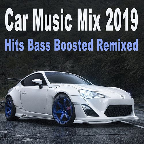 Car Music Mix 2019 (Hits Bass Boosted Remixed) von Various Artists