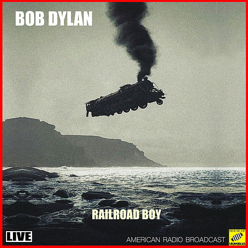 Railroad Boy (Live) by Bob Dylan