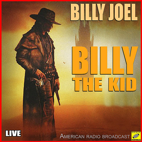The Ballad Of Billy The Kid (Live) by Billy Joel
