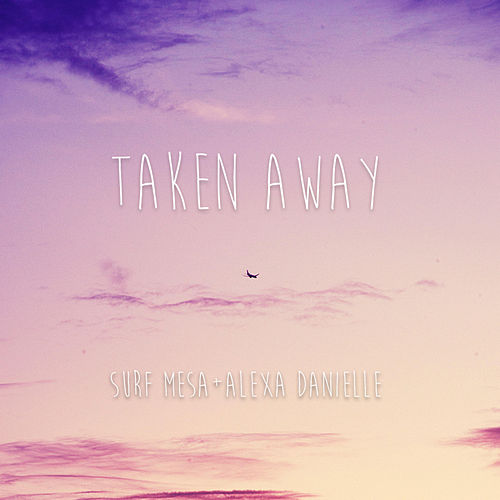 Taken Away (feat. Alexa Danielle) van Surf Mesa