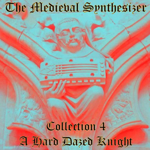 The Medieval Synthesizer: Collection 4 - A Hard Dazed Knight de The Synthesizer