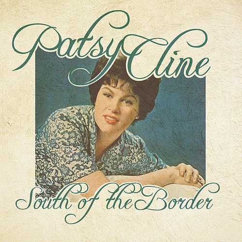 South of the Border by Patsy Cline
