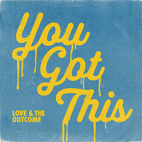 You Got This by Love & The Outcome