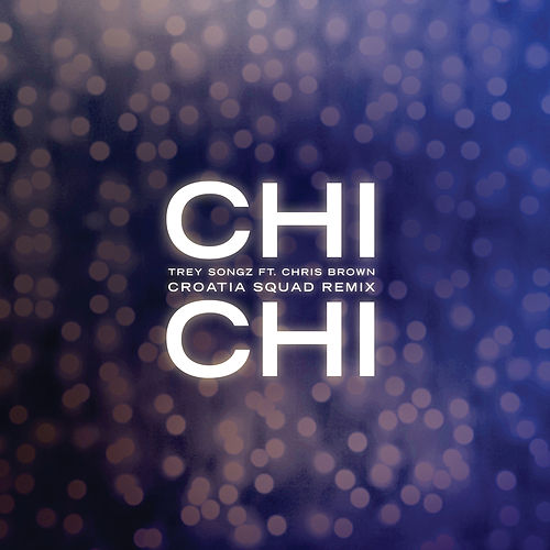 Chi Chi (feat. Chris Brown) (Croatia Squad Remix) by Trey Songz