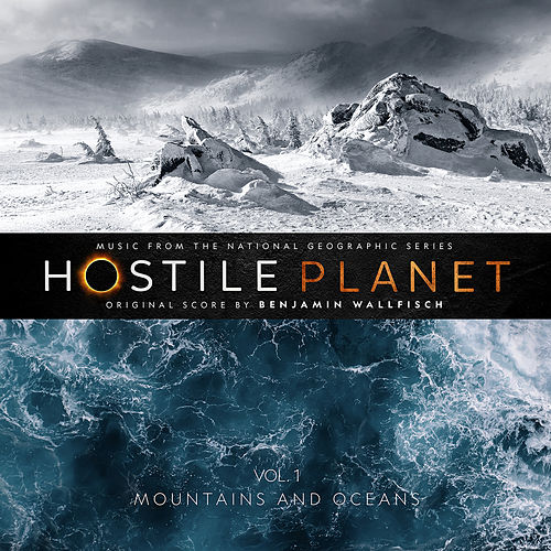 Hostile Planet (Music from the National Geographic Series), Vol. 1 by Benjamin Wallfisch