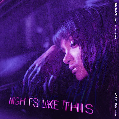 Nights Like This (feat. Ty Dolla $ign) (Jay Pryor Remix) by Kehlani