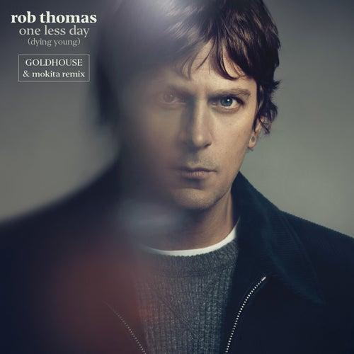 One Less Day (Dying Young) (GOLDHOUSE & Mokita Remix) de Rob Thomas