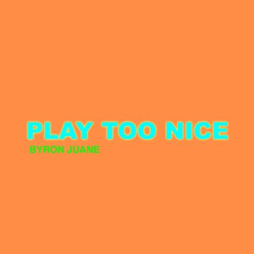 Play Too Nice by Byron Juane