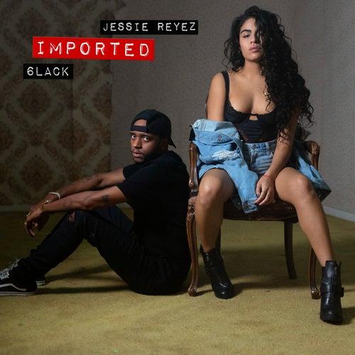 Imported by Jessie Reyez & 6LACK