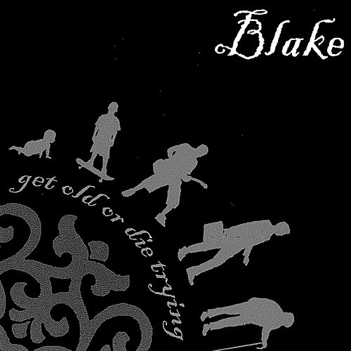 Get Old or Die Trying de Blake